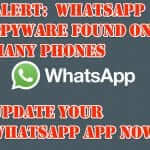 Alert:  WhatsApp Spyware Found on Many Phones – Update Your WhatsApp App Now!