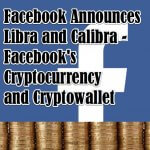 Is Facebook Aiming to Become a Cryptobank with Facebook's Cryptocurrency Libra and Cryptowallet Calibra?