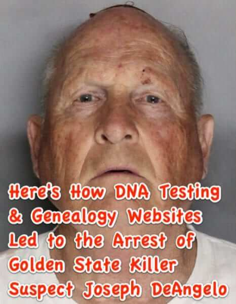 Here's How DNA Testing & Genealogy Websites Led to the Arrest of Golden State Killer Suspect Joseph DeAngelo