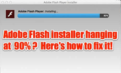 Adobe Flash Installer Hanging at 90%? Here's How to Fix It