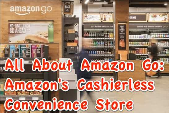 All About Amazon Go: Amazon's Cashierless Convenience Store