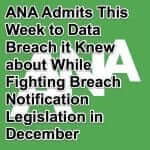 ANA Admits This Week to Data Breach it Knew about While Fighting Breach Notification Legislation in December