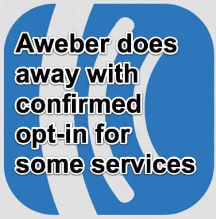 About Aweber's Decision to Do Away with Confirmed Opt-in for Some Integrations