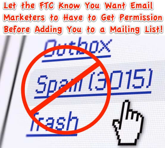 Hate Being Added to Email Mailing Lists without Your Permission? Now is Your Chance to Let the FTC Know!