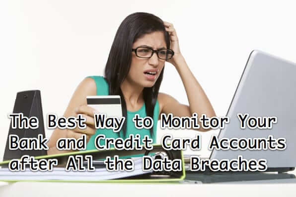 The Best Way to Monitor Your Bank and Credit Card Accounts after All the Data Breaches