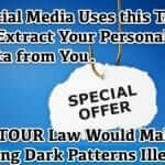 Social Media Uses this Trick to Extract Your Personal Data from You.  DETOUR Law Would Make Using these Shady Dark Patterns Illegal