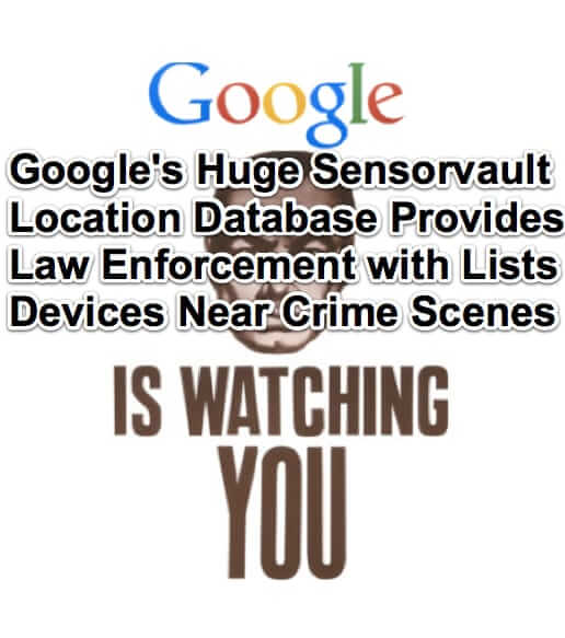 Google's Huge Sensorvault Location Database Provides Law Enforcement with Lists of Devices Near Crime Scenes