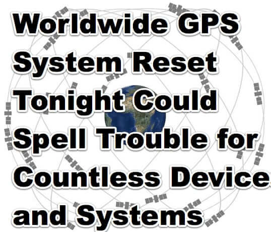Worldwide GPS System Reset Tonight Could Spell Trouble for Countless Devices and Systems