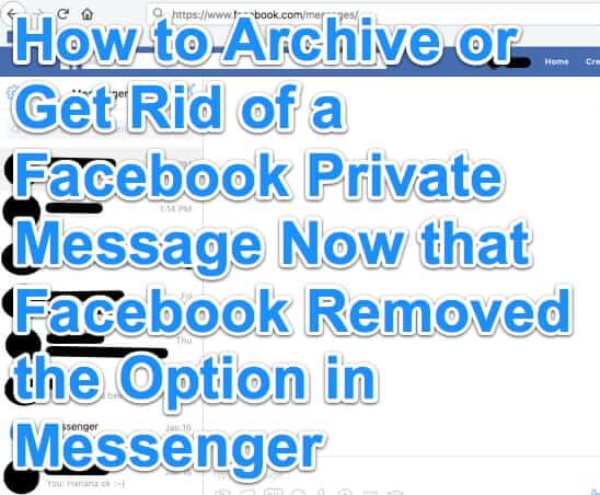 How to Archive or Get Rid of a Facebook Private Message Now that Facebook Removed the Option in Messenger