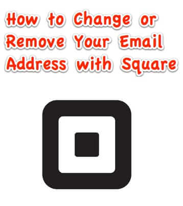 How to Remove or Change the Email Address that Square Has for You