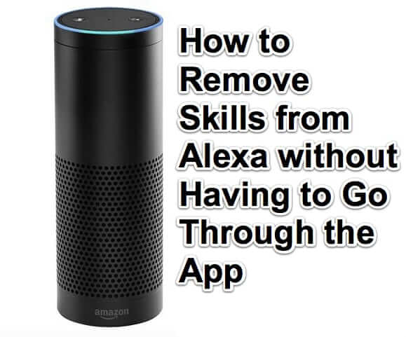 How to Remove Skills from Alexa without Having to Go Through the App