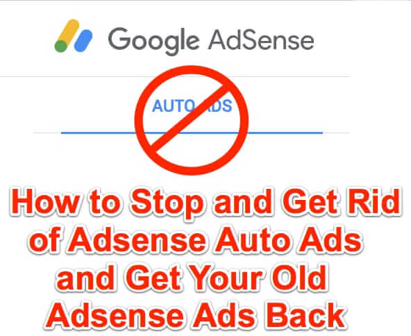 How to Stop and Get Rid of Adsense Auto Ads and Get Your Old Adsense Ads Back