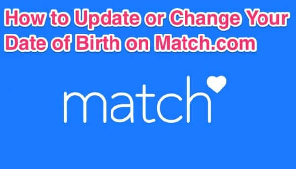 how to update or change your date of birth on match.com