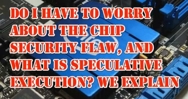 Do I Have to Worry About the Spectre Intel Chip Security Flaw? And What is Speculative Execution?