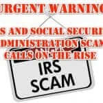 URGENT WARNING:  IRS and Social Security Administration Scam Phone Calls on the Rise