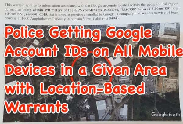 Warrants for Google Account Info on All Mobile Devices in a Given Area Now Being Served on and Responded to by Google