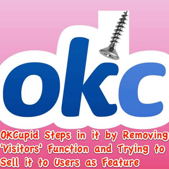 OKCupid Steps in it by Removing 'Visitors' and Pitching its Removal as a ""