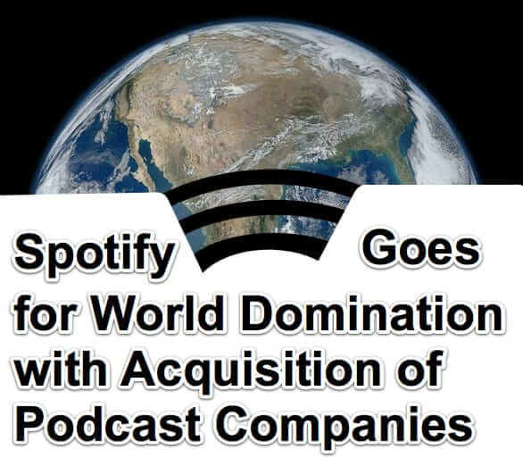 Spotify Goes for World Domination with Acquisition of Podcast Companies