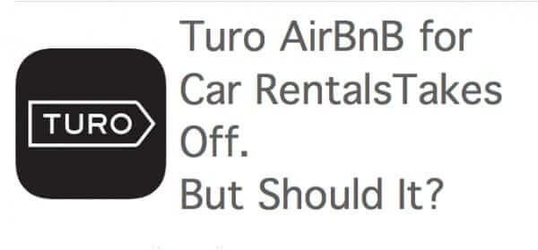 Turo – AirBnB for Car Rentals – Takes Off.  But Should It?